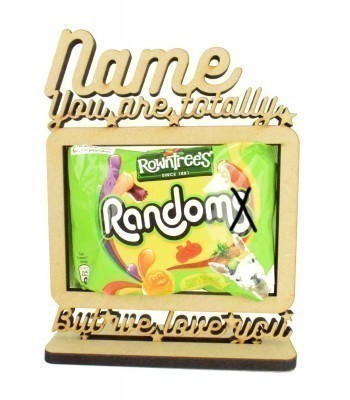 6mm Personalised 'You are totally Random but we love you' Rowntrees Randoms Sweets Holder on a Stand